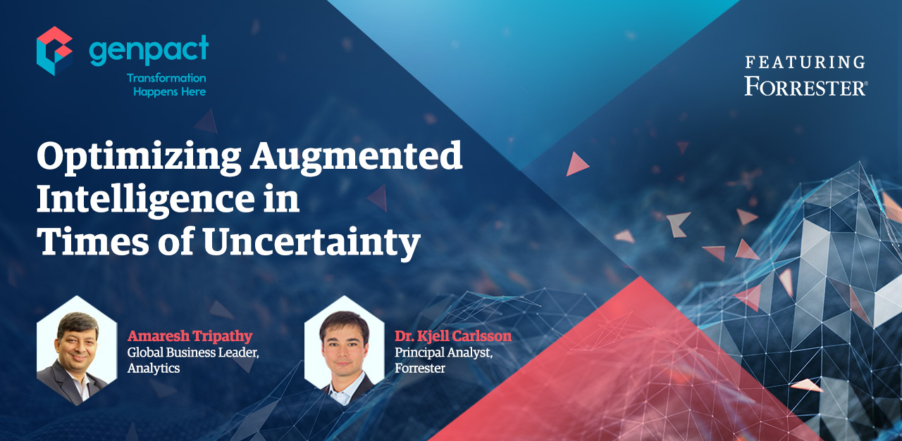 Genpact Webinar featuring Forrester Optimizing Augmented Intelligence in Times of Uncertainty